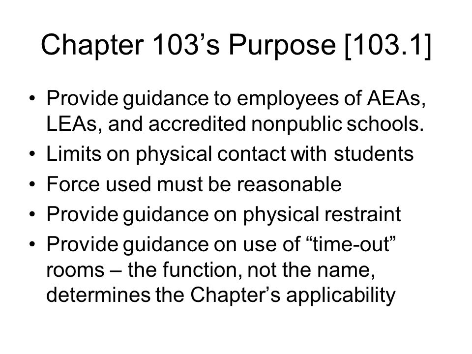 Chapter 103's Purpose [103.1] Provide guidance to employees of AEAs, LEAs, and accredited nonpublic schools.